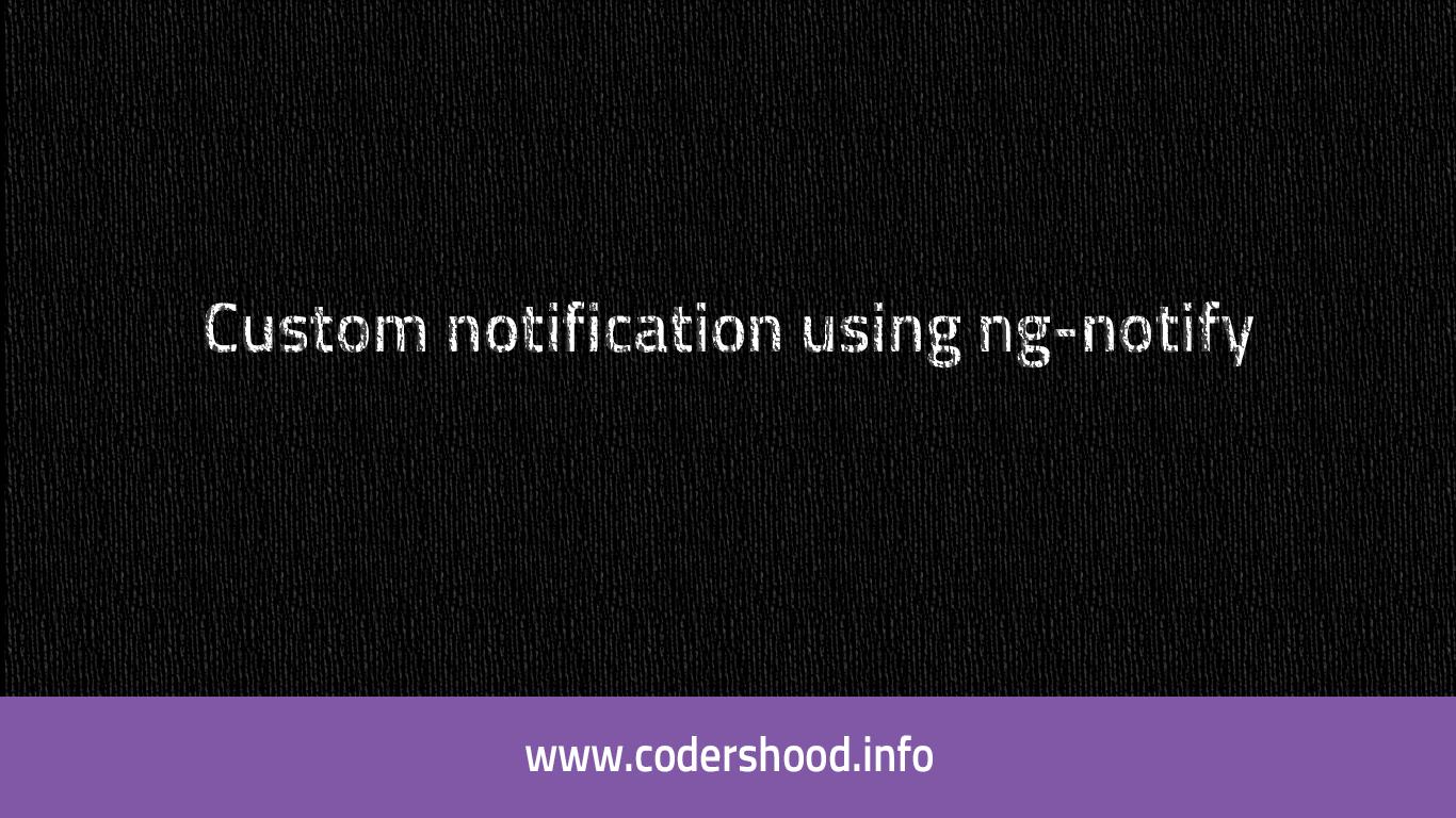 Showing notification using toaster in AngularJs - CodersHood