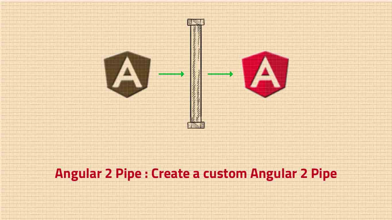 Angular 2 Pipe : Create a custom Angular 2 Pipe - CodersHood
