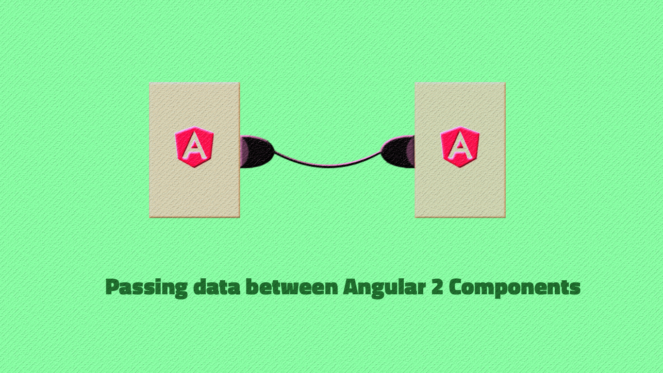 Passing data between Angular 2 Components - CodersHood