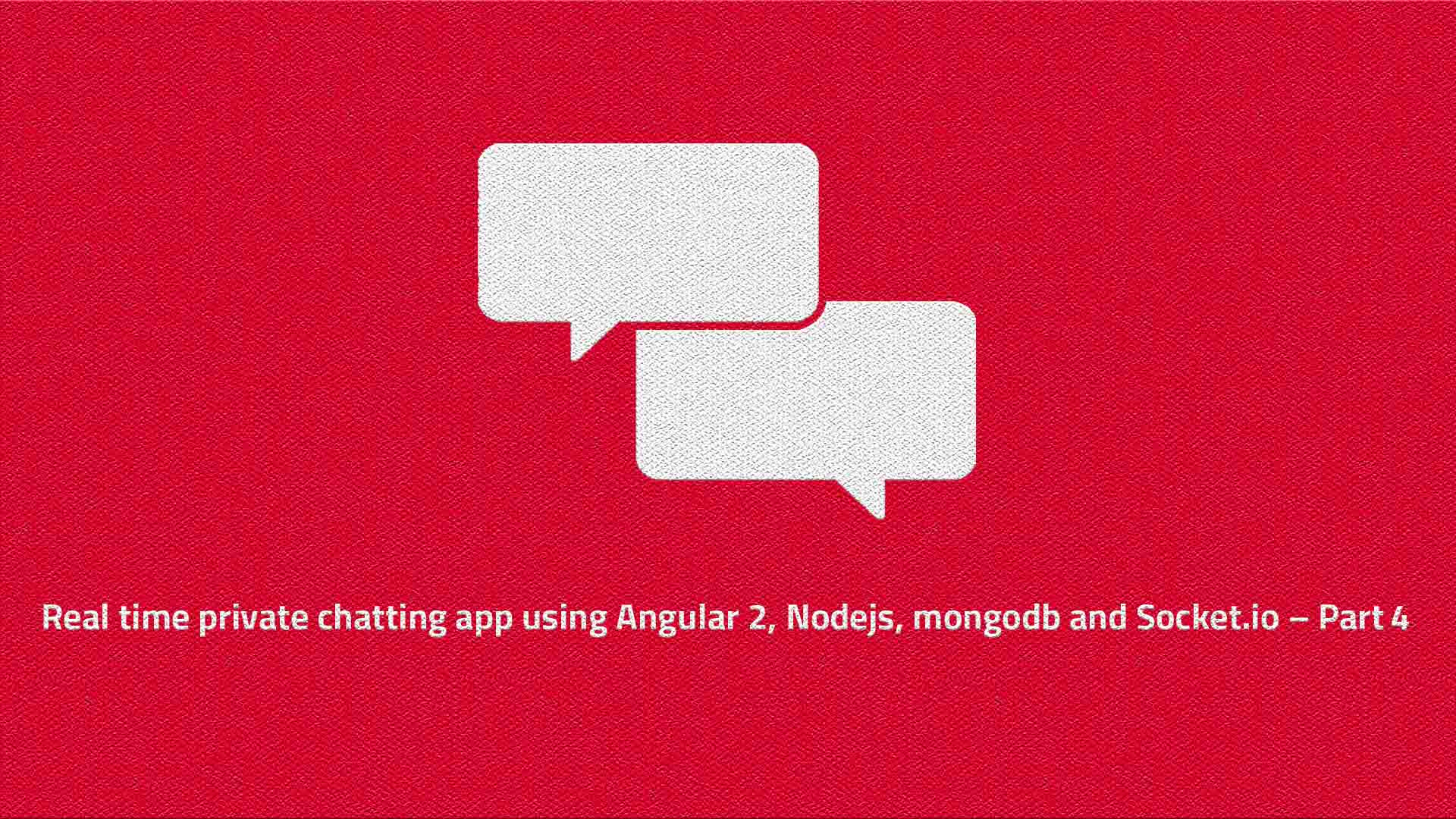 Real time private chatting app using Angular 2, Nodejs