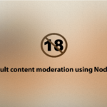 Adult content moderation using NodeJs