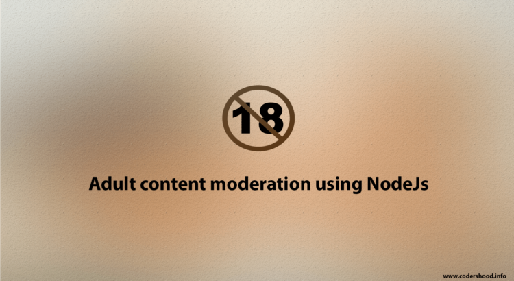 Adult content moderation using NodeJs