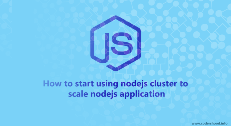 How to start using nodejs cluster to scale nodejs application